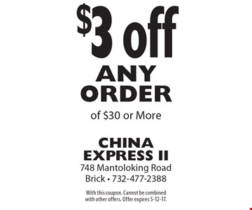 $3 off any order of $30 or more. With this coupon. Cannot be combined with other offers. Offer expires 5-12-17.