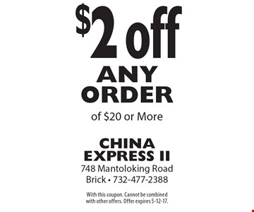 $2 off any order of $20 or more. With this coupon. Cannot be combined with other offers. Offer expires 5-12-17.