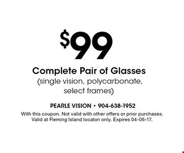 $199 Complete Pair(basic progressive, polycarbonate, select frames). With this coupon. Not valid with other offers or prior purchases. Valid at Fleming Island locaton only. Expires 04-06-17.