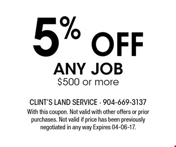 5% off any job$500 or more. With this coupon. Not valid with other offers or prior purchases. Not valid if price has been previously negotiated in any way Expires 04-06-17.