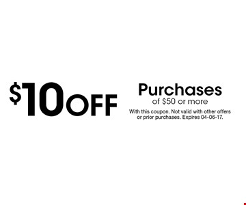 $10 Off Purchases of $50 or more. With this coupon. Not valid with other offers or prior purchases. Expires 04-06-17.