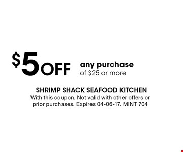 $5 Off any purchase of $25 or more. With this coupon. Not valid with other offers or prior purchases. Expires 04-06-17. MINT 704