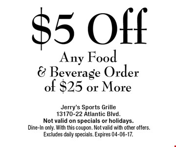 $5 OffAny Food & Beverage Orderof $25 or More. Jerry's Sports Grille13170-22 Atlantic Blvd.Not valid on specials or holidays. Dine-In only. With this coupon. Not valid with other offers. Excludes daily specials. Expires 04-06-17.