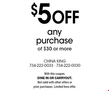 $5 off any purchase of $30 or more. With this coupon. Dine in or carryout. Not valid with other offers or prior purchases. Limited time offer.