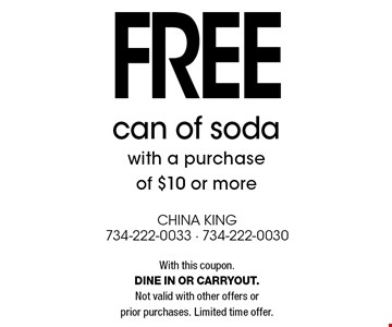 Free can of soda with a purchase of $10 or more. With this coupon. Dine in or carryout.Not valid with other offers or prior purchases. Limited time offer.
