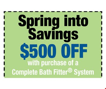 $500 off with purchase of a Complete Bath Fitter System. One offer per customer. One complete tub or shower, wall and valve. Coupon MUST be presented at time of consultation only. Offer applied to same day purchases. Valid only at participating Bath Fitter locations. See associate for details. Expires 4-06-17.