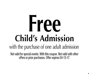 FreeChild's Admission. Not valid for special events. With this coupon. Not valid with other offers or prior purchases. Offer expires 04-13-17.