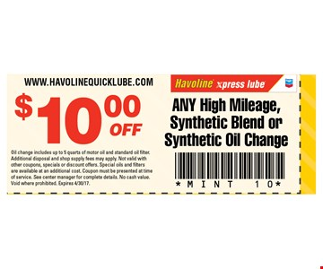 $10 off ANY High Mileage, Synthetic Blend or Synthetic Oil Change. Oil change includes up to 5 quarts of motor oil and standard oil filter. Additional disposal and shop supply fees may apply. Not valid with other coupons, specials or discount offers. Special oils and filters are available at an additional cost. Coupon must be presented at time of service. See center manager for complete details. No cash value. Void where prohibited. Expires 4/30/17