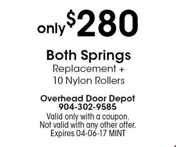 only $280 Both Springs Replacement + 10 Nylon Rollers. Valid only with a coupon. Not valid with any other offer.Expires 04-06-17 MINT