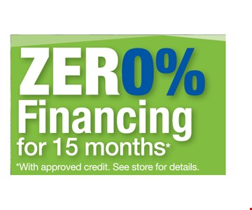 Zero % Financing for 15 Months. With approved credit. See store for full Financing Details