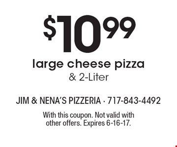 $10.99 large cheese pizza & 2-Liter. With this coupon. Not valid with other offers. Expires 6-16-17.