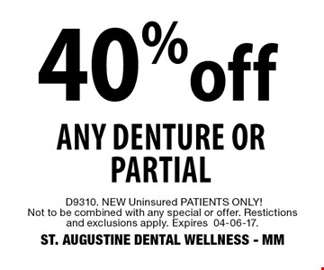 40% off Any Denture or Partial. D9310. NEW Uninsured PATIENTS ONLY! Not to be combined with any special or offer. Restictions and exclusions apply. Expires04-06-17. ST. AUGUSTINE DENTAL WELLNESS - MM
