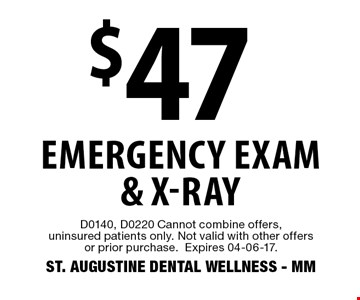 $47 Emergency Exam & X-Ray. D0140, D0220 Cannot combine offers, uninsured patients only. Not valid with other offers or prior purchase.Expires 04-06-17.ST. AUGUSTINE DENTAL WELLNESS - MM