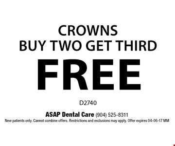 FREE CrownsBUY two GET third. ASAP Dental Care (904) 525-8311New patients only. Cannot combine offers. Restrictions and exclusions may apply. Offer expires 04-06-17 MM