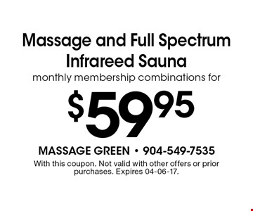 $59.95 Massage and Full Spectrum Infrareed Sauna monthly membership combinations. With this coupon. Not valid with other offers or prior purchases. Expires 04-06-17.