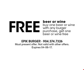 Free beer or wine buy one beer or wine with any burger purchase, get one beer or wine free. Must present offer. Not valid with other offers.Expires 04-06-17.