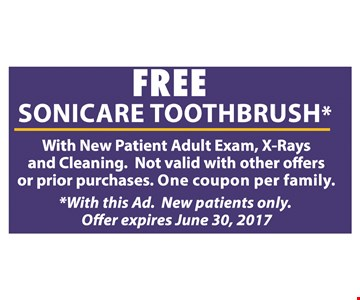 Free sonicare toothbrush. With new patient adult exam, x-rays and cleaning. New patients only. Not valid with other offers or prior purchases. One coupon per family. Expires 6-30-17.