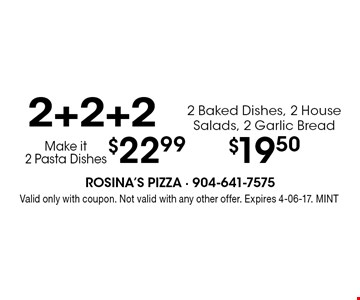 $19.50 2 Baked Dishes, 2 House Salads, 2 Garlic Bread. Valid only with coupon. Not valid with any other offer. Expires 4-06-17. MINT