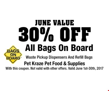 June Value: 30% Off All Bags On Board. Waste Pickup Dispensers And Refill Bags. With this coupon. Not valid with other offers. Valid June 1st-30th, 2017