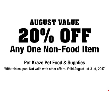 August Value 20% Off Any One Non-Food Item. With this coupon. Not valid with other offers. Valid August 1st-31st, 2017