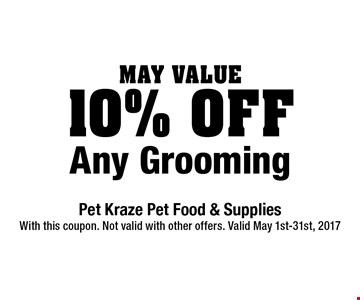 May Value 10% Off Any Grooming. With this coupon. Not valid with other offers. Valid May 1st-31st, 2017