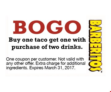 BOGO Buy one taco get one with purchase of two drinks. One coupon per customer. Not valid with any other offer. Extra charge for additional ingredients. Expires 03-31-17
