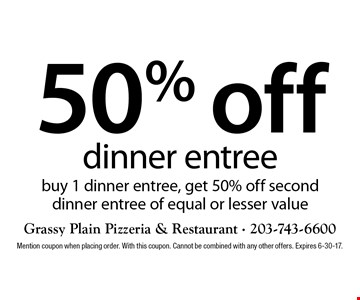 50% off dinner entree. Buy 1 dinner entree, get 50% off second dinner entree of equal or lesser value. Mention coupon when placing order. With this coupon. Cannot be combined with any other offers. Expires 6-30-17.
