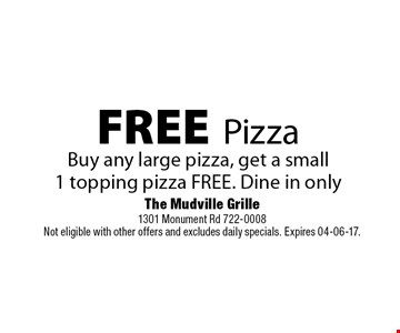 FREE PizzaBuy any large pizza, get a small1 topping pizza FREE. Dine in only. The Mudville Grille1301 Monument Rd 722-0008Not eligible with other offers and excludes daily specials. Expires 04-06-17.
