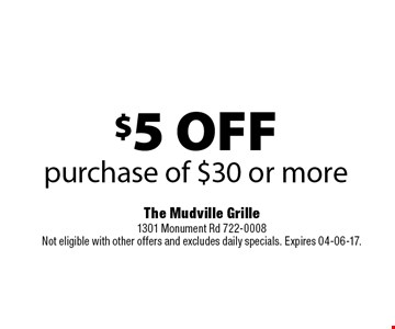 $5 OFFpurchase of $30 or more. The Mudville Grille1301 Monument Rd 722-0008Not eligible with other offers and excludes daily specials. Expires 04-06-17.