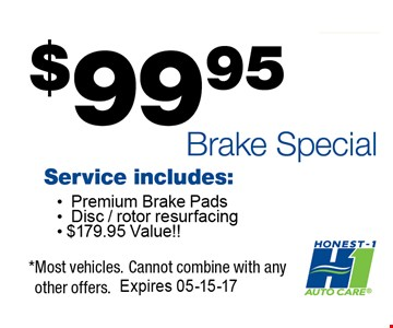 $99 Brake Special Service Includes: Premium brake pads, Disc/rotor resurfacing. *most vehicles. Cannot combine with any other offers. Expires 05-15-17.