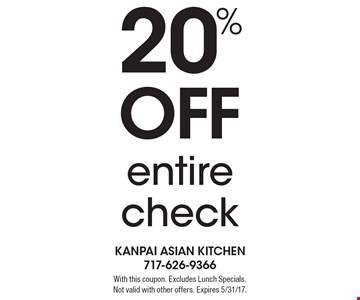 20% off entire check. With this coupon. Excludes Lunch Specials. Not valid with other offers. Expires 5/31/17.
