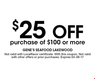 $25 off purchase of $100 or more. Not valid with Localflavor certificate. With this coupon. Not valid with other offers or prior purchases. Expires 04-06-17