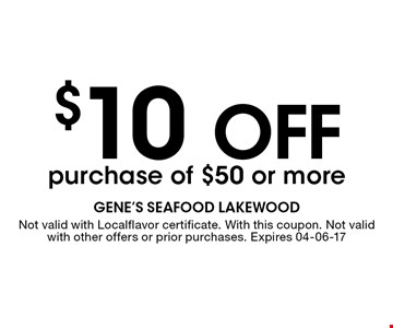 $10 off purchase of $50 or more. Not valid with Localflavor certificate. With this coupon. Not valid with other offers or prior purchases. Expires 04-06-17