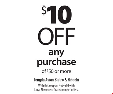 $10 off any purchase of $50 or more. With this coupon. Not valid with Local Flavor certificates or other offers.