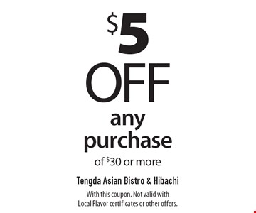 $5 off any purchase of $30 or more. With this coupon. Not valid with Local Flavor certificates or other offers.