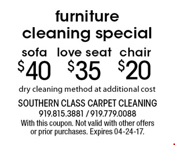 furniture cleaning special $40sofa. dry cleaning method at additional cost. With this coupon. Not valid with other offers or prior purchases. Expires 04-24-17.