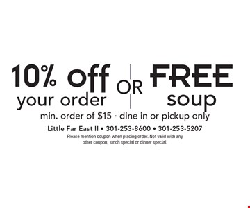 10% off your order OR FREE soup. Min. order of $15. Dine in or pickup only. Please mention coupon when placing order. Not valid with any other coupon, lunch special or dinner special.