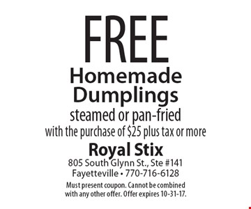 Free Homemade Dumplings, steamed or pan-fried, with the purchase of $25 plus tax or more. Must present coupon. Cannot be combined with any other offer. Offer expires 10-31-17.