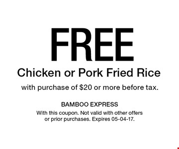 Free Chicken or Pork Fried Rice with purchase of $20 or more before tax.. With this coupon. Not valid with other offers or prior purchases. Expires 05-04-17.