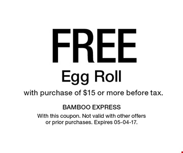 Free Egg Roll with purchase of $15 or more before tax.. With this coupon. Not valid with other offers or prior purchases. Expires 05-04-17.