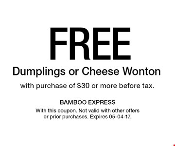 Free Dumplings or Cheese Wonton with purchase of $30 or more before tax.. With this coupon. Not valid with other offers or prior purchases. Expires 05-04-17.