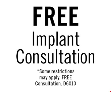 FREE ImplantConsultation. *Some restrictions may apply. FREE Consultation. D6010