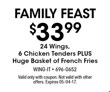 $33.99 24 Wings,6 Chicken Tenders PLUS Huge Basket of French Fries. Valid only with coupon. Not valid with other offers. Expires 05-04-17.