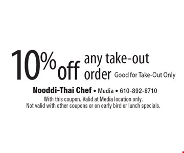 10% off any take-out order Good for Take-Out Only. With this coupon. Valid at Media location only. Not valid with other coupons or on early bird or lunch specials.