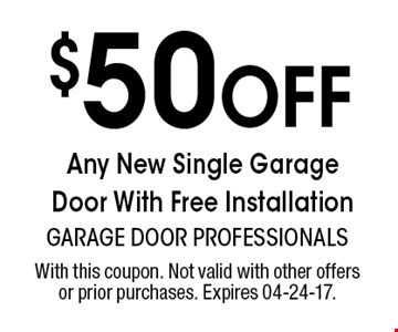 $50 Off Any New Single Garage Door With Free Installation. With this coupon. Not valid with other offers or prior purchases. Expires 04-24-17.