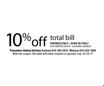 10%off total billDINNER ONLY - dine in only not valid for lunch - excludes alcohol. Pomodoro Italian Kitchen Durham 919-382-2915Mebane 919-304-1500With this coupon. Not valid with other coupons or specials. Exp. 04-24-17