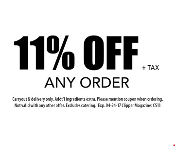 11% OFF ANY ORDER. Carryout & delivery only. Addt'l ingredients extra. Please mention coupon when ordering. Not valid with any other offer. Excludes catering.Exp. 04-24-17 Clipper Magazine: CS11