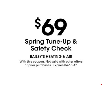 $69 Spring Tune-Up & Safety Check. With this coupon. Not valid with other offers or prior purchases. Expires 04-15-17.