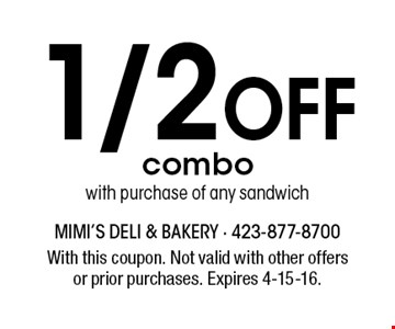1/2 Off combo with purchase of any sandwich. With this coupon. Not valid with other offersor prior purchases. Expires 4-15-16.