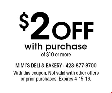 $2 Off with purchase of $10 or more. With this coupon. Not valid with other offers or prior purchases. Expires 4-15-16.